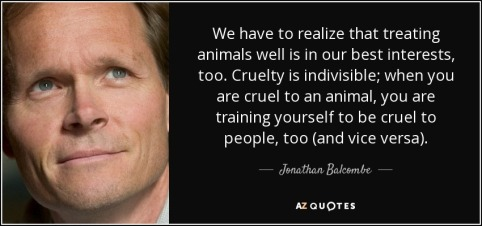 quote-we-have-to-realize-that-treating-animals-well-is-in-our-best-interests-too-cruelty-is-jonathan-balcombe-130-14-72